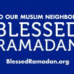 "24"" x 18"" graphic with white text on blue background reading ""TO OUR MUSLIM NEIGHBORS BLESSED RAMADAN BLESSEDRAMADAN.ORG"""